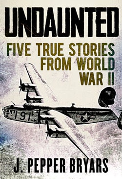 undaunted: five true stories from world war II