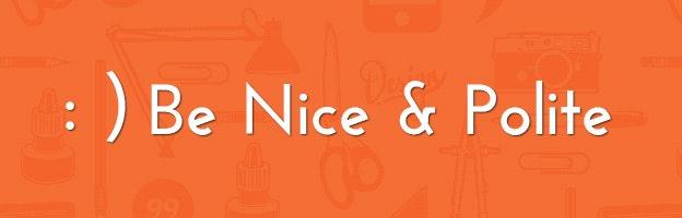 Be nice & polite