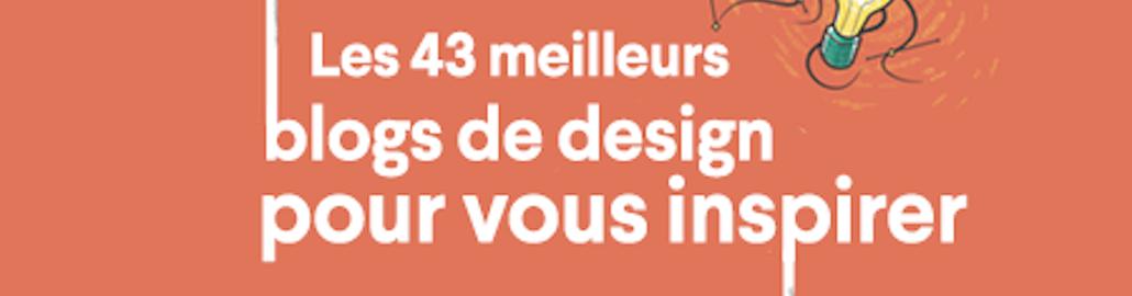 Les 43 meilleurs blogs de design pour vous inspirer
