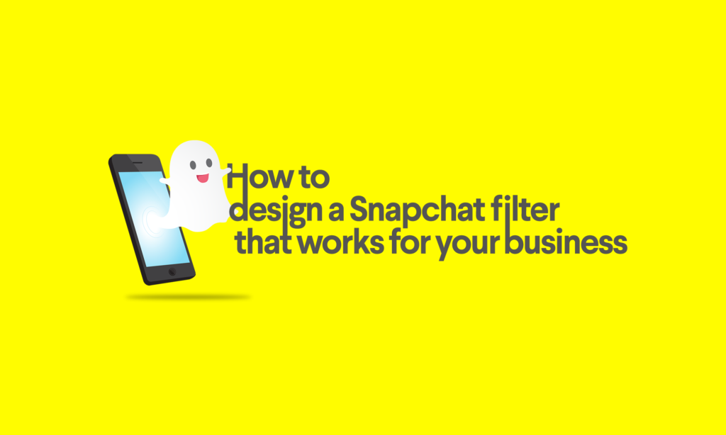 How to design a Snapchat filter that works for your business