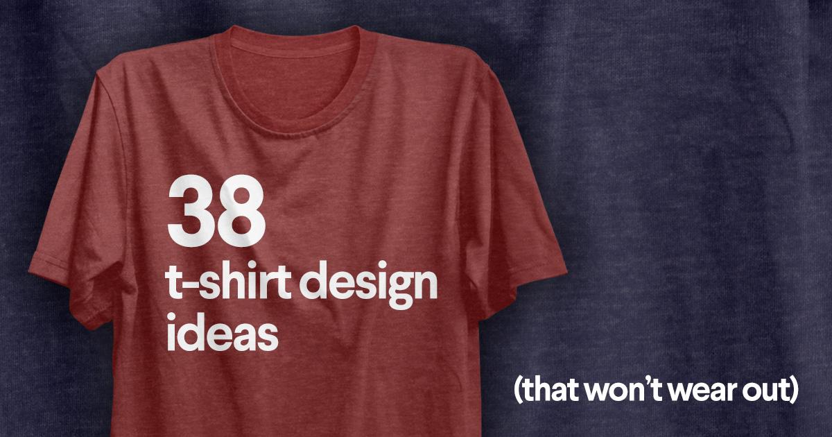t shirt design ideas 50 t shirt design ideas that won't wear out   99designs t shirt design ideas