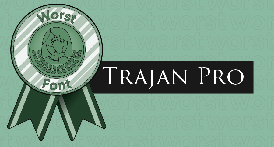 An illustrated award for worst fonts paired with the typeface Trajan Pro